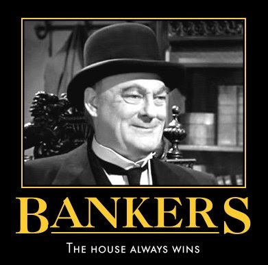 Bankers - The house always wins - Mr. Potter